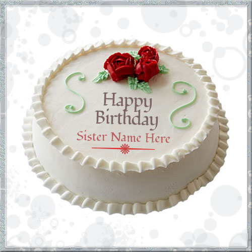 Pictures Of Birthday Cakes For A Sister : Write Name On Happy Birthday Cake For Sister
