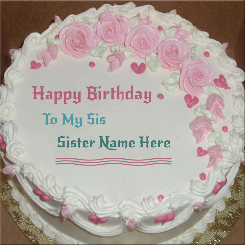 Images Of Birthday Cakes For Little Sister : Write Name On Happy Birthday Cake For Sister